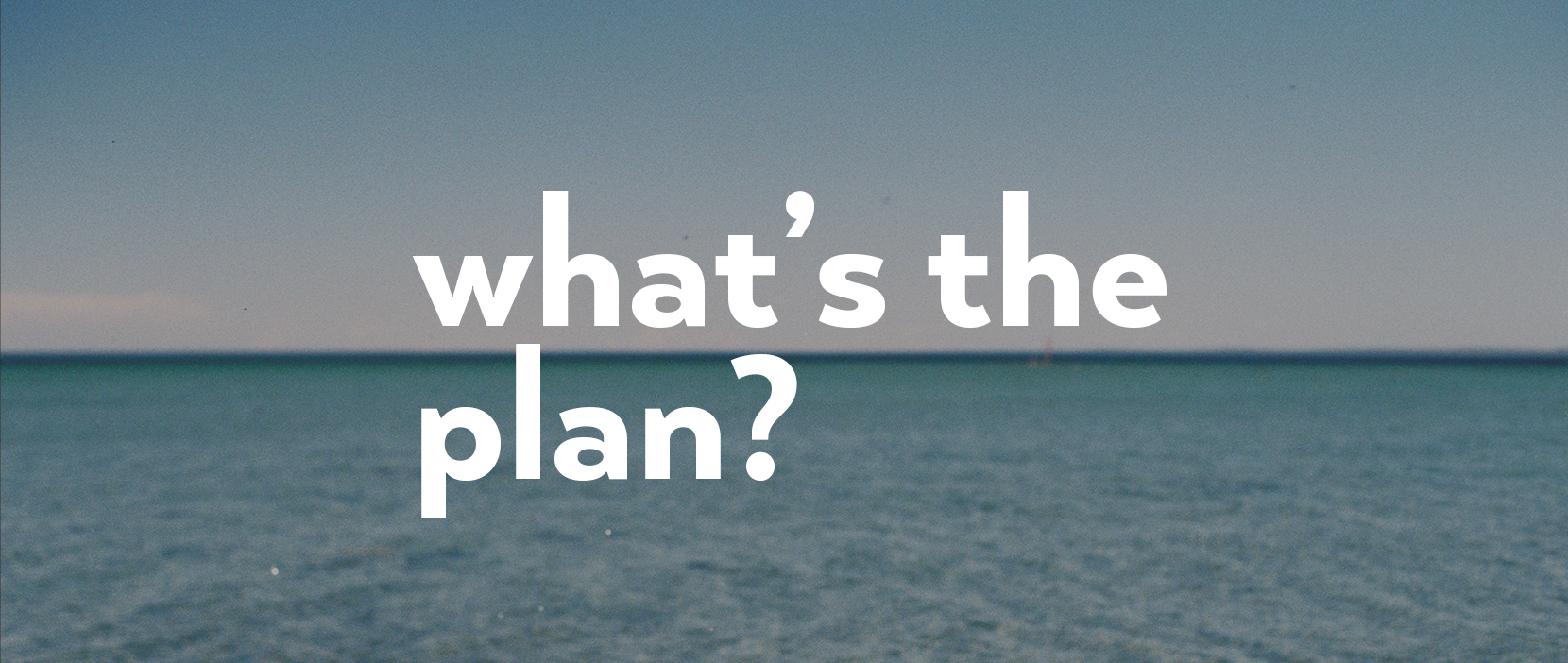 Featured Image for What's the plan?