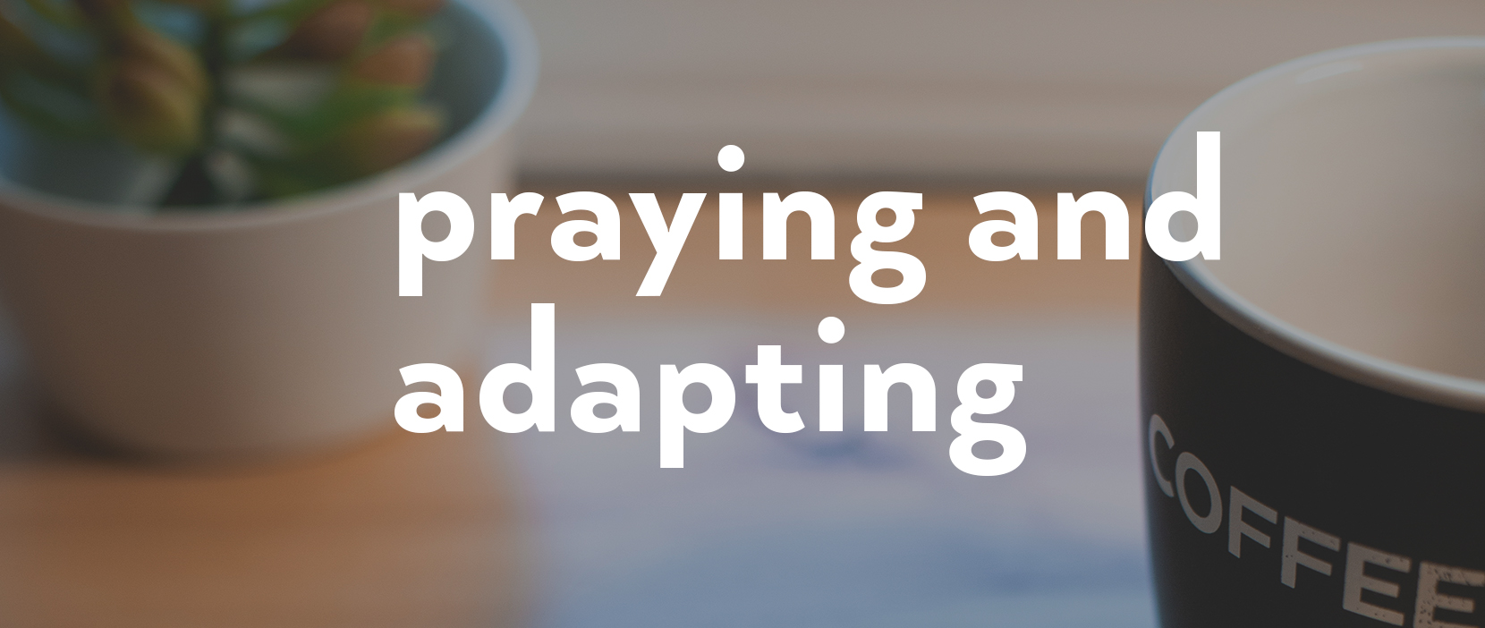 Featured Image for Praying and Adapting